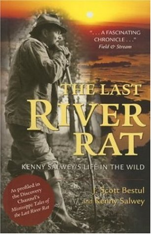 The Last River Rat: Kenny Salwey's Life in the Wild 9780896587496