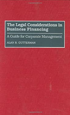 The Legal Considerations in Business Financing: A Guide for Corporate Management 9780899307992
