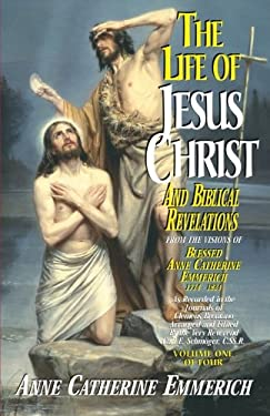 The Life of Jesus Christ and Biblical Revelations, Volume 1 9780895557872