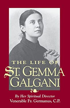 The Life of St. Gemma Galgani 9780895556691
