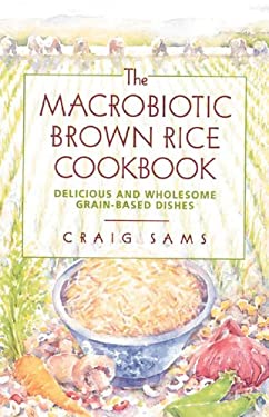 The Macrobiotic Brown Rice Cookbook 9780892814473