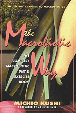 The Macrobiotic Way: The Complete Macrobiotic Diet and Exercise Book 9780895295248