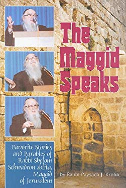 The Maggid Speaks: Favorite Stories and Parables of Rabbi Sholom Schwadron Shlita, Maggid of Jerusalem 9780899062303