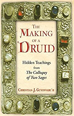 The Making of a Druid: Hidden Teachings from the Colloquy of Two Sages 9780892818747