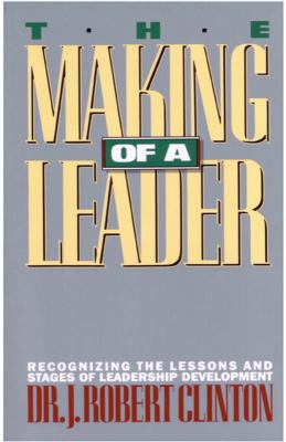 The Making of a Leader: Recognizing the Lessons and Stages of Leadership Development 9780891091929