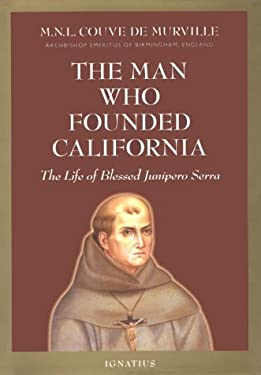 The Man Who Founded California: The Life of Blessed Junipero Serra 9780898707519