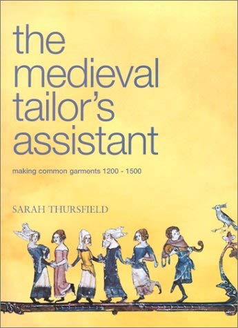 The Medieval Tailor's Assistant: Making Common Garments 1200-1500 9780896762398