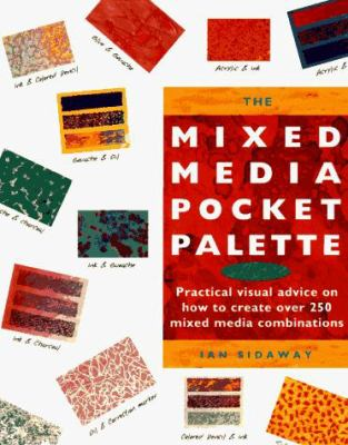The Mixed Media Pocket Palette: Practical Visual Advice on How to Create Over 250 Mixed Media Combinations 9780891347569