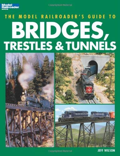 The Model Railroader's Guide to Bridges, Trestles & Tunnels 9780890245965