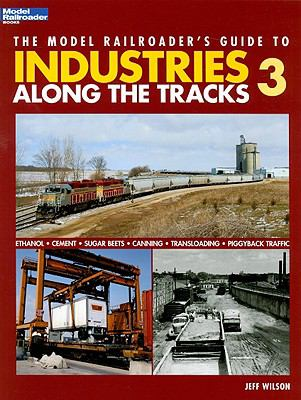 The Model Railroader's Guide to Industries Along the Tracks 3 9780890247013