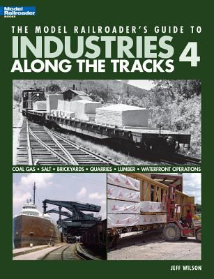 The Model Railroader's Guide to Industries Along the Tracks 4 9780890247716