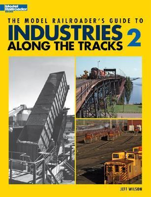 The Model Railroader's Guide to Industries Along the Tracks II 9780890246580