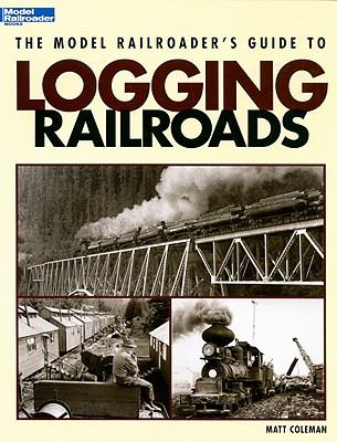 The Model Railroader's Guide to Logging Railroads 9780890247020