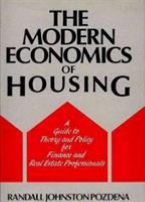 The Modern Economics of Housing: A Guide to Theory and Policy for Finance and Real Estate Professionals 9780899302317