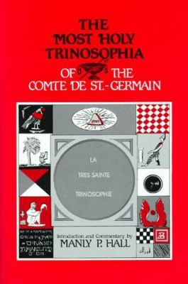 The Most Holy Trinosophia of the Comte de St.-Germain: With Introductory Material, Commentary, and Foreword 9780893144173