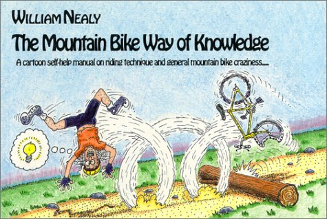Mountain Bike Way of Knowledge: A Cartoon Self-Help Manual on Riding Technique and General Mountain Bike Craziness . . .