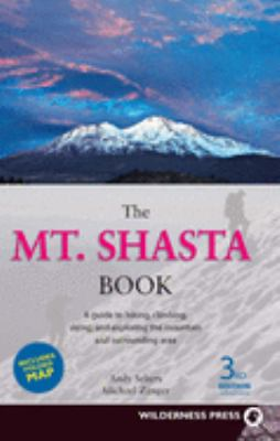 The Mt. Shasta Book: A Guide to Hiking, Climbing, Skiing, and Exploring the Mountain and Surrounding Area 9780899974040