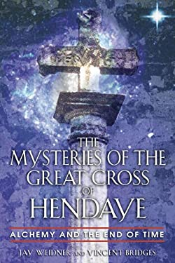 The Mysteries of the Great Cross of Hendaye: Alchemy and the End of Time 9780892810840