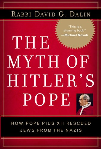 The Myth of Hitler's Pope: How Pope Pius XII Rescued Jews from the Nazis 9780895260345