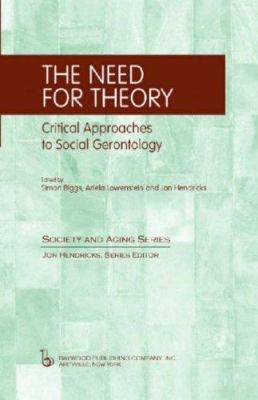 The Need for Theory: Critical Approaches to Social Gerontology 9780895032775