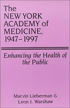 The New York Academy of Medicine, 1947-1997: Enhancing the Health of the Public 9780894649844