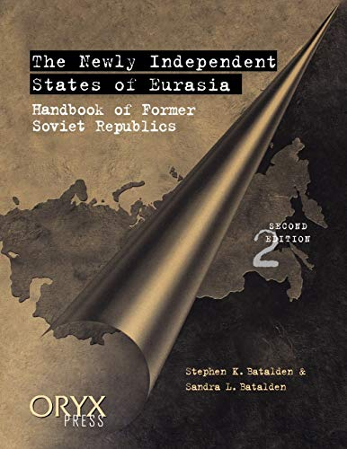 The Newly Independent States of Eurasia: Handbook of Former Soviet Republics Second Edition 9780897749404