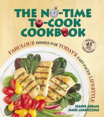 The No-Time-To-Cook Cookbook: Fabulous Dishes for Today's Fast-Paced Lifestyle 9780895298591