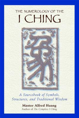 The Numerology of the I Ching: A Sourcebook of Symbols, Structures, and Traditional Wisdom 9780892818112