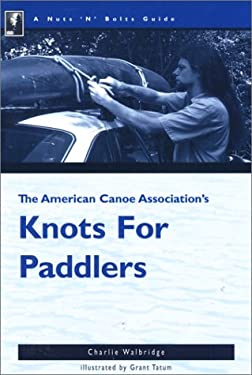 The Nuts 'n' Bolts Guide to the American Canoe Association's Knots for Paddlers 9780897321471
