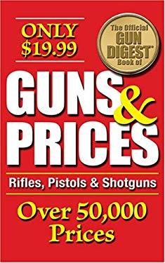 The Official Gun Digest Book of Guns & Prices: Rifles, Pistols & Shotguns 9780896893245