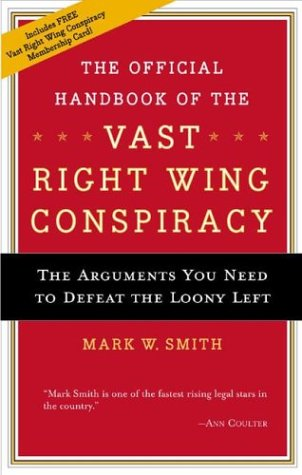 The Official Handbook for the Vast Right-Wing Conspiracy: The Arguments You Need to Defeat the Loony Left 9780895260857