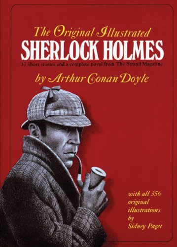 The Original Illustrated Sherlock Holmes: 37 Short Stories Plus a Complete Novel Comprising the Adventures of Sherlock Holmes, the Memoirs of Sherlock 9780890090572