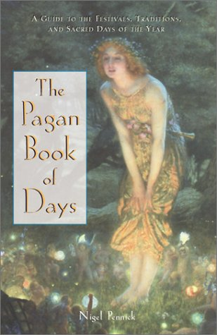 The Pagan Book of Days: A Guide to the Festivals, Traditions, and Sacred Days of the Year 9780892818679