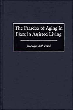 The Paradox of Aging in Place in Assisted Living 9780897896788