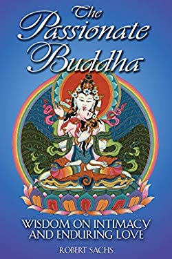 The Passionate Buddha: Wisdom on Intimacy and Enduring Love 9780892819140