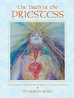 The Path of the Priestess: A Guidebook for Awakening the Divine Feminine 9780892819645