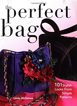 The Perfect Bag: 101 Stylish Looks from Simple Patterns [With Patterns] 9780896894099