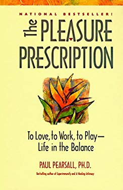 The Pleasure Prescription: To Love, to Work, to Play -- Life in the Balance 9780897932080