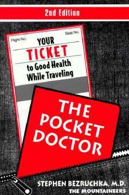 The Pocket Doctor: Your Ticket to Good Health While Traveling Stephen Bezruchka