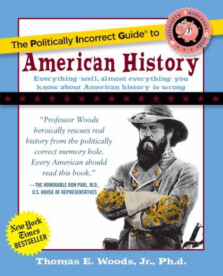The Politically Incorrect Guide to American History 9780895260475