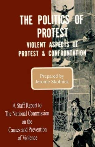 The Politics of Protest: Violent Aspects of Protest & Confrontation - A Staff Report to the National Commission on the Causes and Prevention of 9780898758009