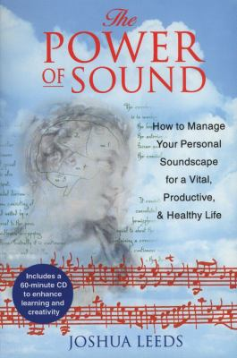 The Power of Sound: How to Manage Your Personal Soundscape for a Vital, Productive, and Healthy Life [With CD] 9780892817689
