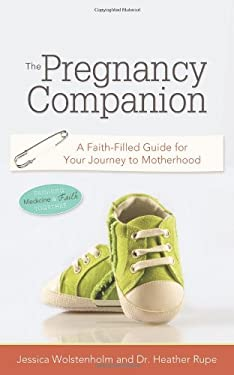 The Pregnancy Companion: A Faith-Filled Guide for Your Journey to Motherhood 9780891120001