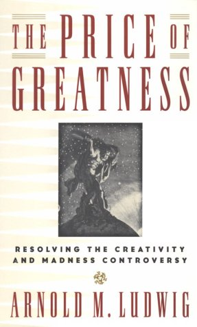 The Price of Greatness: Resolving the Creativity and Madness Controversy 9780898628395