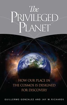 The Privileged Planet: How Our Place in the Cosmos Is Designed for Discovery 9780895260659