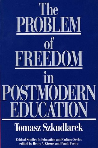 The Problem of Freedom in Postmodern Education 9780897893237