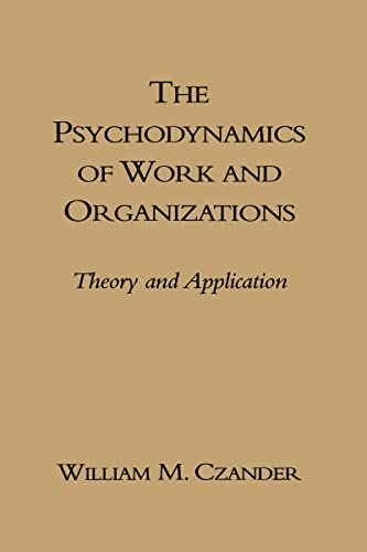 The Psychodynamics of Work and Organizations: Theory and Application 9780898622843