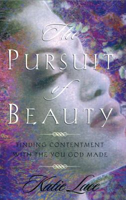 The Pursuit of Beauty: Finding True Beauty That Will Last Forever 9780892213733