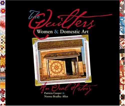 The Quilters: Women and Domestic Art, an Oral History 9780896724105