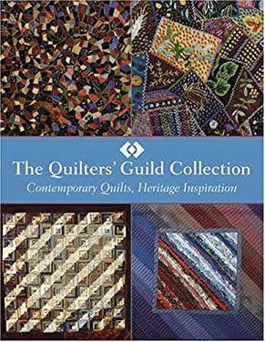 The Quilters' Guild Collection: Contemporary Quilts, Heritage Inspiration 9780896891852